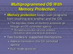 multiprogrammed os with memory protection