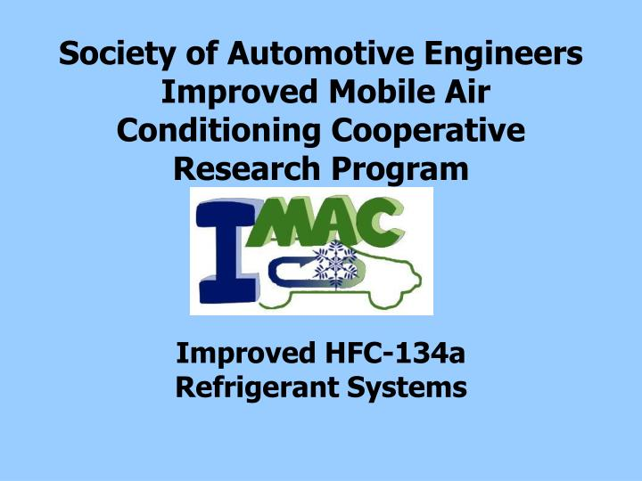 Society of automotive engineers improved mobile air conditioning cooperative research program