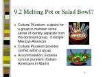 9 2 melting pot or salad bowl