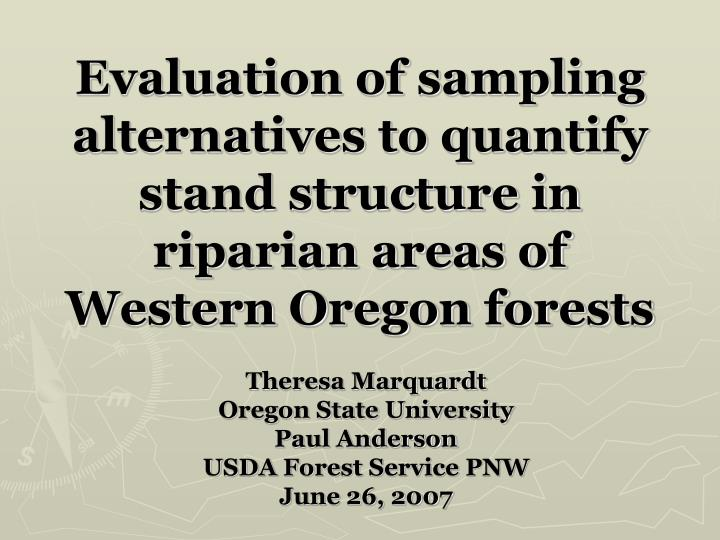 Evaluation of sampling alternatives to quantify stand structure in riparian areas of Western Oregon ...