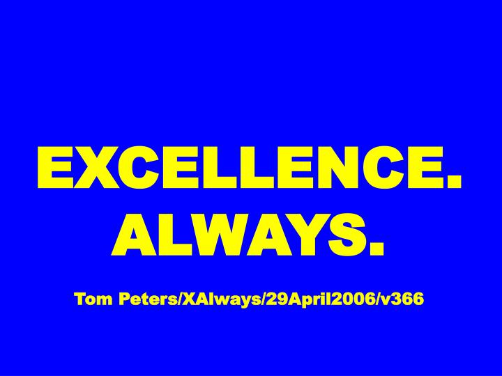 excellence always tom peters xalways 29april2006 v366 n.