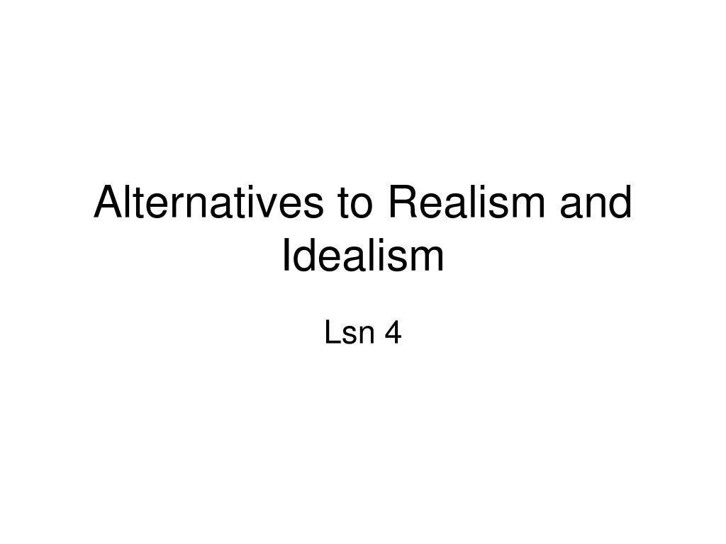 alternatives to realism and idealism l.