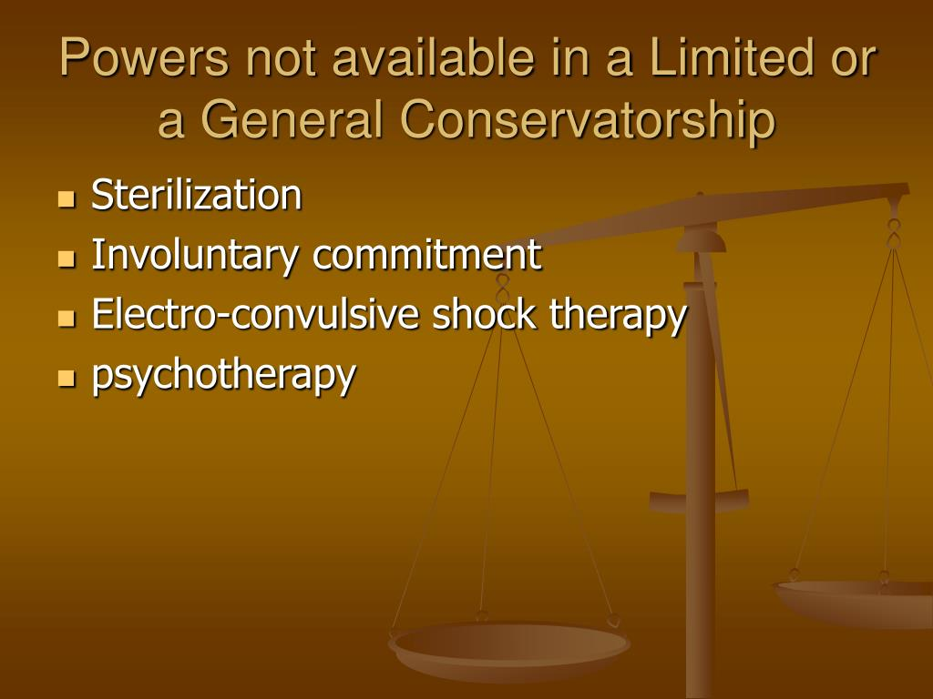 Powers not available in a Limited or a General Conservatorship