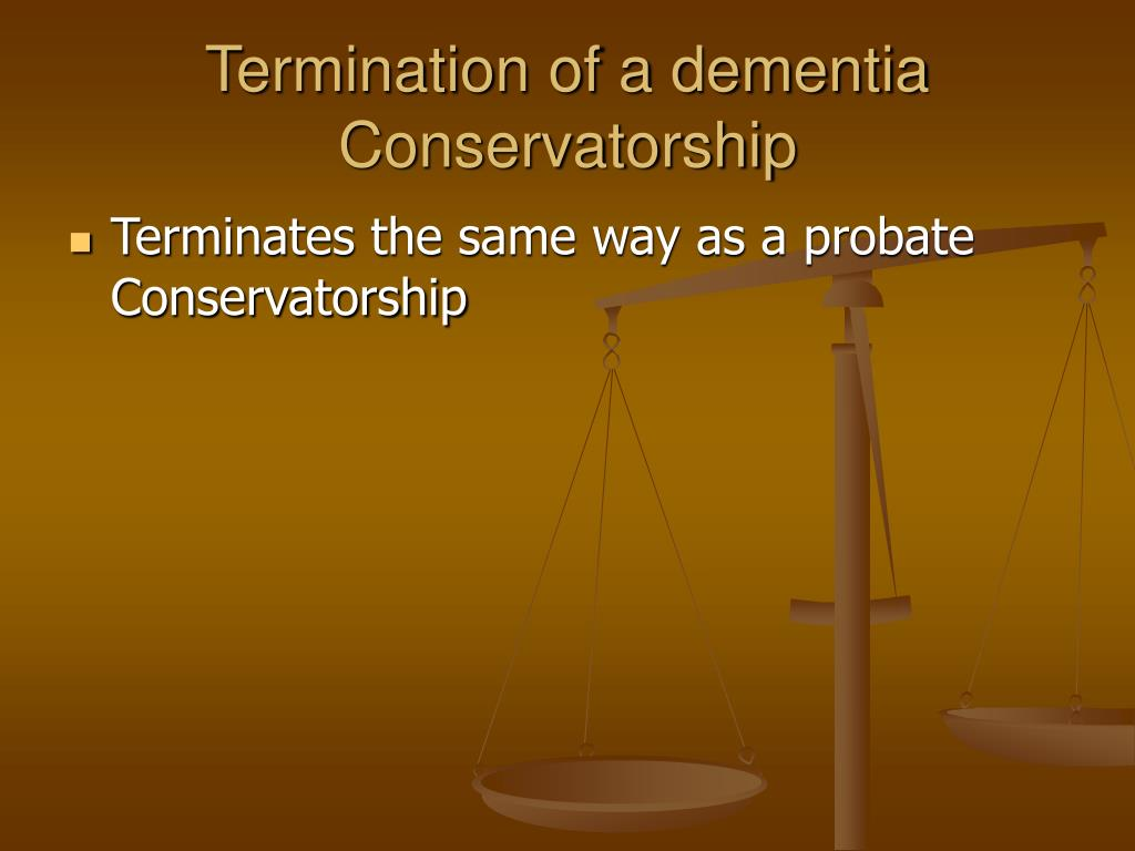 Termination of a dementia Conservatorship