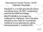 recombinant growth factors gcsf filgrastim neupogen