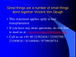 great things are a number of small things done together vincent von gough
