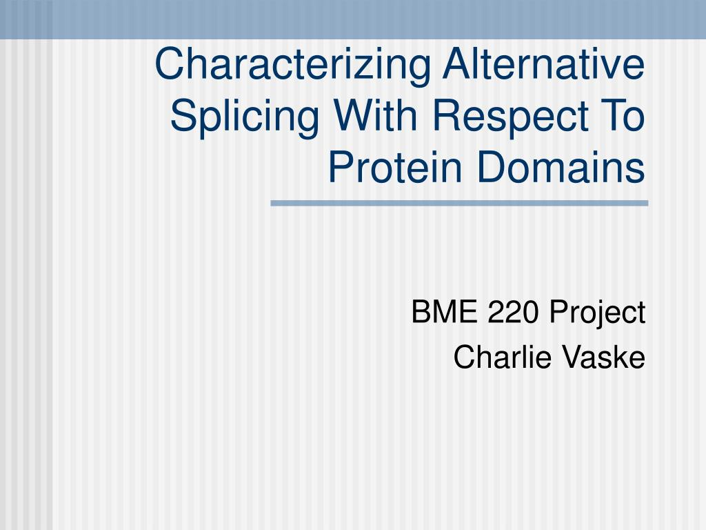 characterizing alternative splicing with respect to protein domains l.