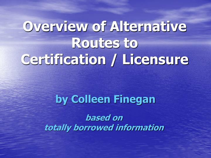 overview of alternative routes to certification licensure n.