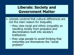 liberals society and government matter