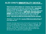 alex chiu s immortality device