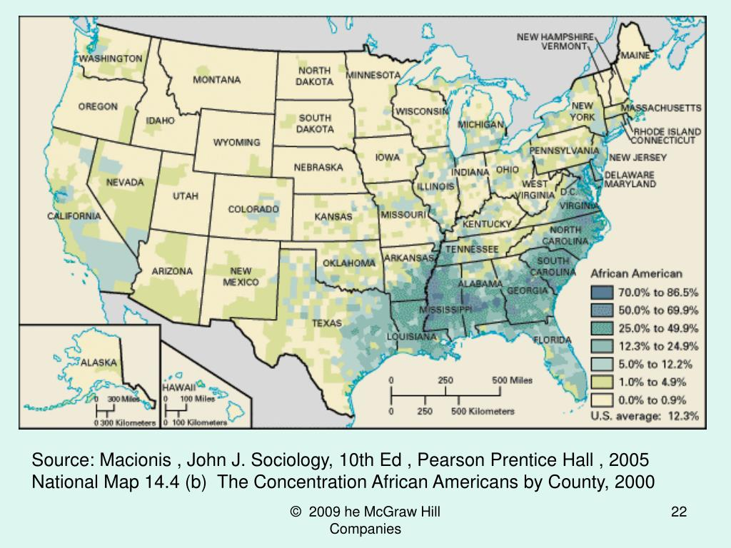 Source: Macionis , John J. Sociology, 10th Ed , Pearson Prentice Hall , 2005 National Map 14.4 (b)  The Concentration African Americans by County, 2000