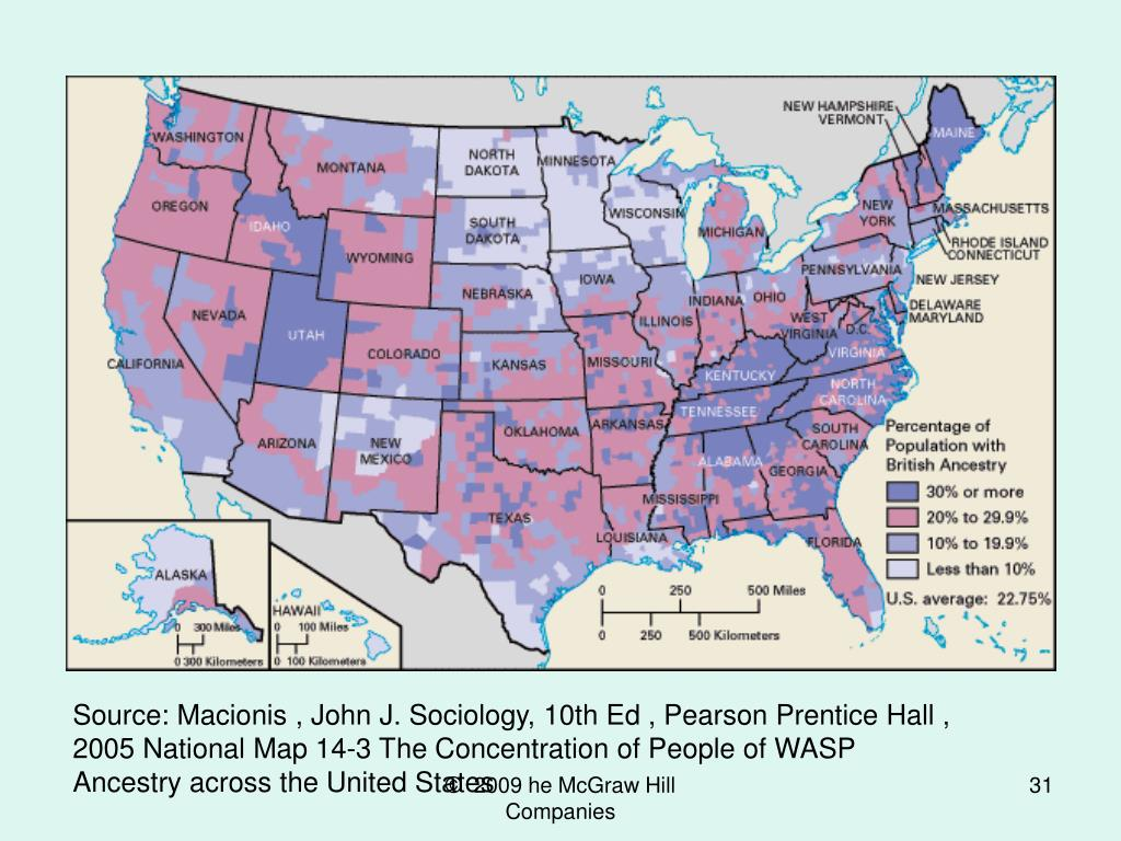 Source: Macionis , John J. Sociology, 10th Ed , Pearson Prentice Hall , 2005 National Map 14-3 The Concentration of People of WASP