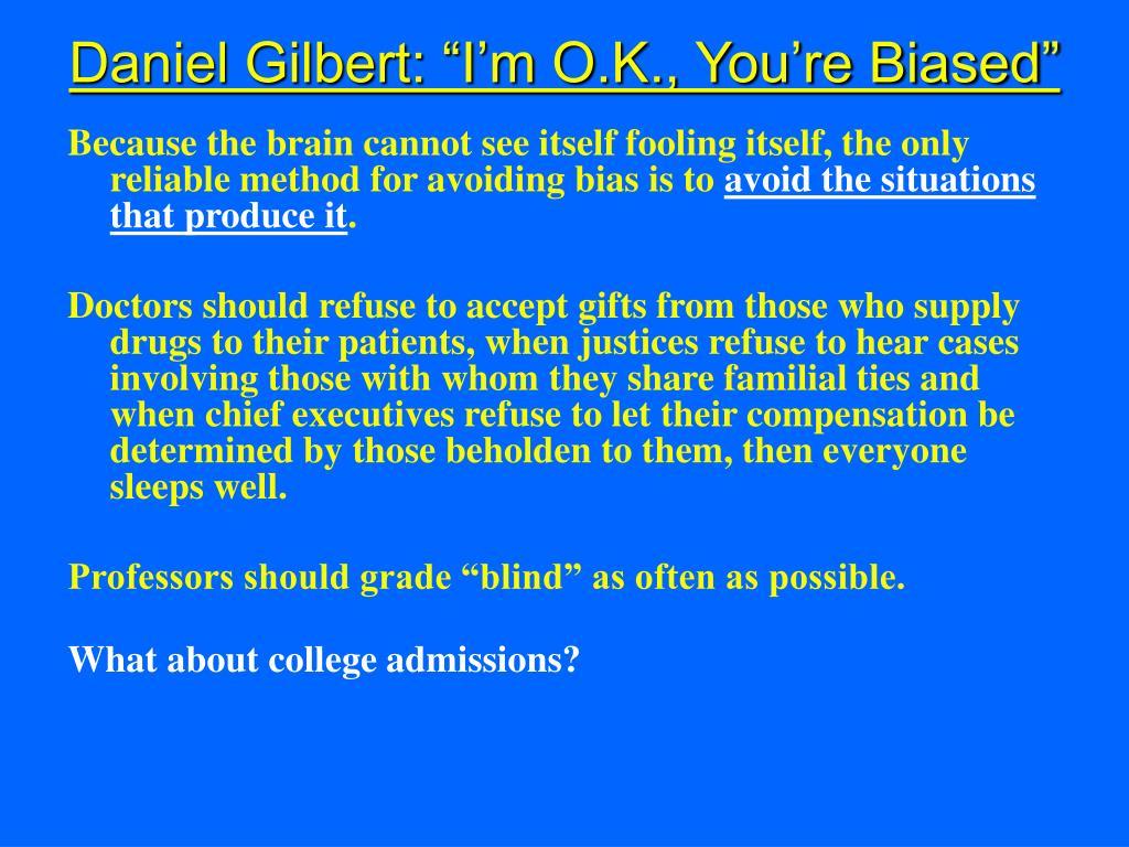 "Daniel Gilbert: ""I'm O.K., You're Biased"""