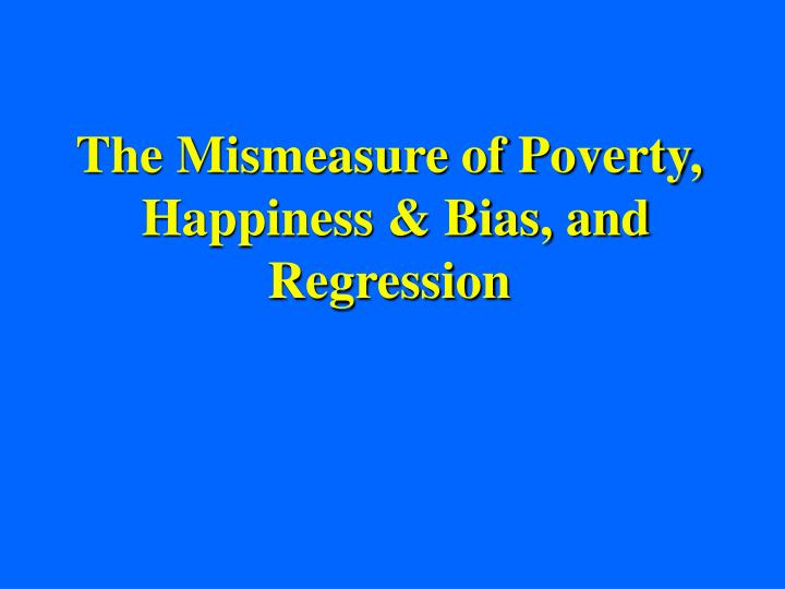 The mismeasure of poverty happiness bias and regression