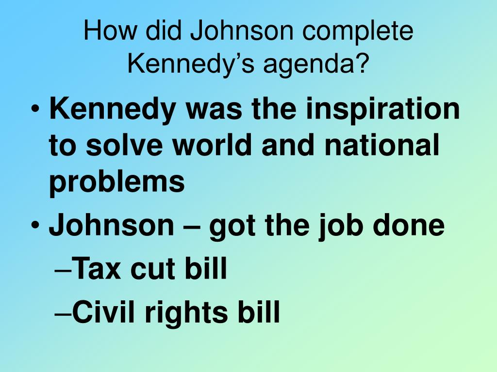 How did Johnson complete Kennedy's agenda?