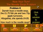 now your turn the noodle soup problem