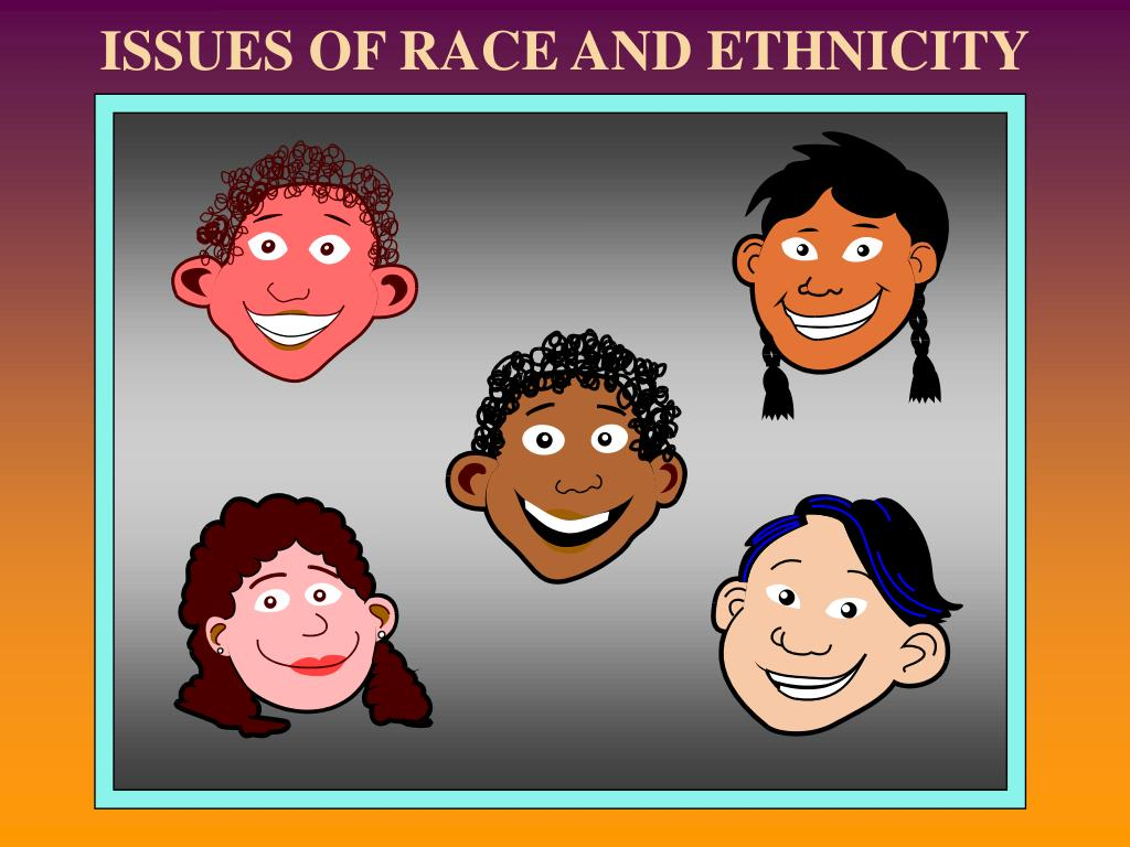 issues of race and ethnicity l.