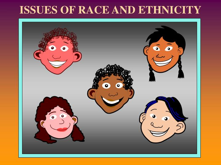 Issues of race and ethnicity