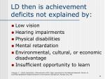ld then is achievement deficits not explained by