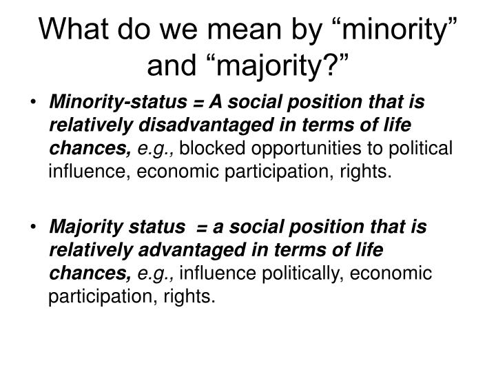 "What do we mean by ""minority"" and ""majority?"""