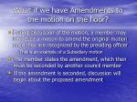 what if we have amendments to the motion on the floor