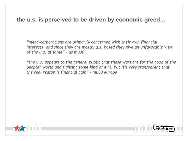 the u.s. is perceived to be driven by economic greed…