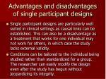 advantages and disadvantages of single participant designs