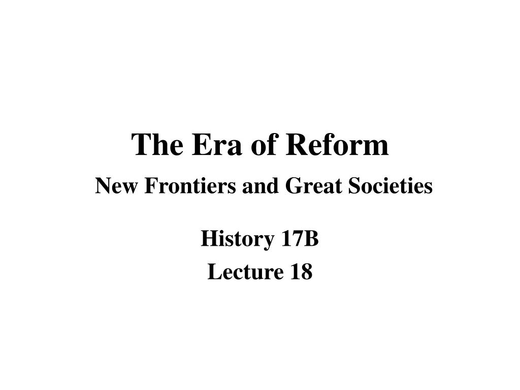the era of reform new frontiers and great societies l.