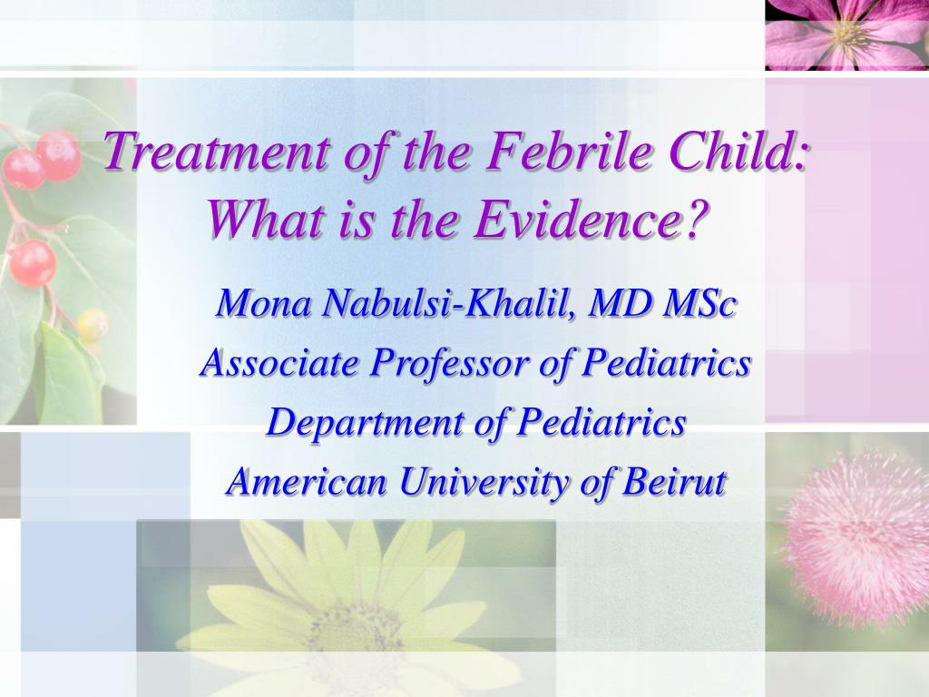 treatment of the febrile child what is the evidence l.
