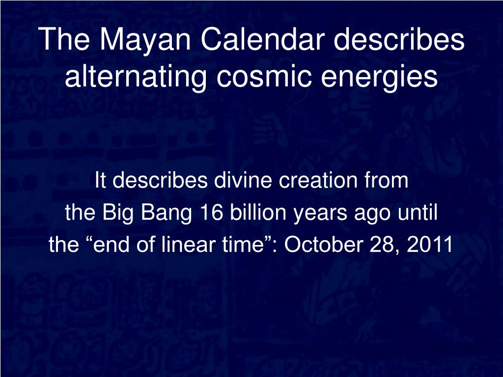 the mayan calendar describes alternating cosmic energies l.