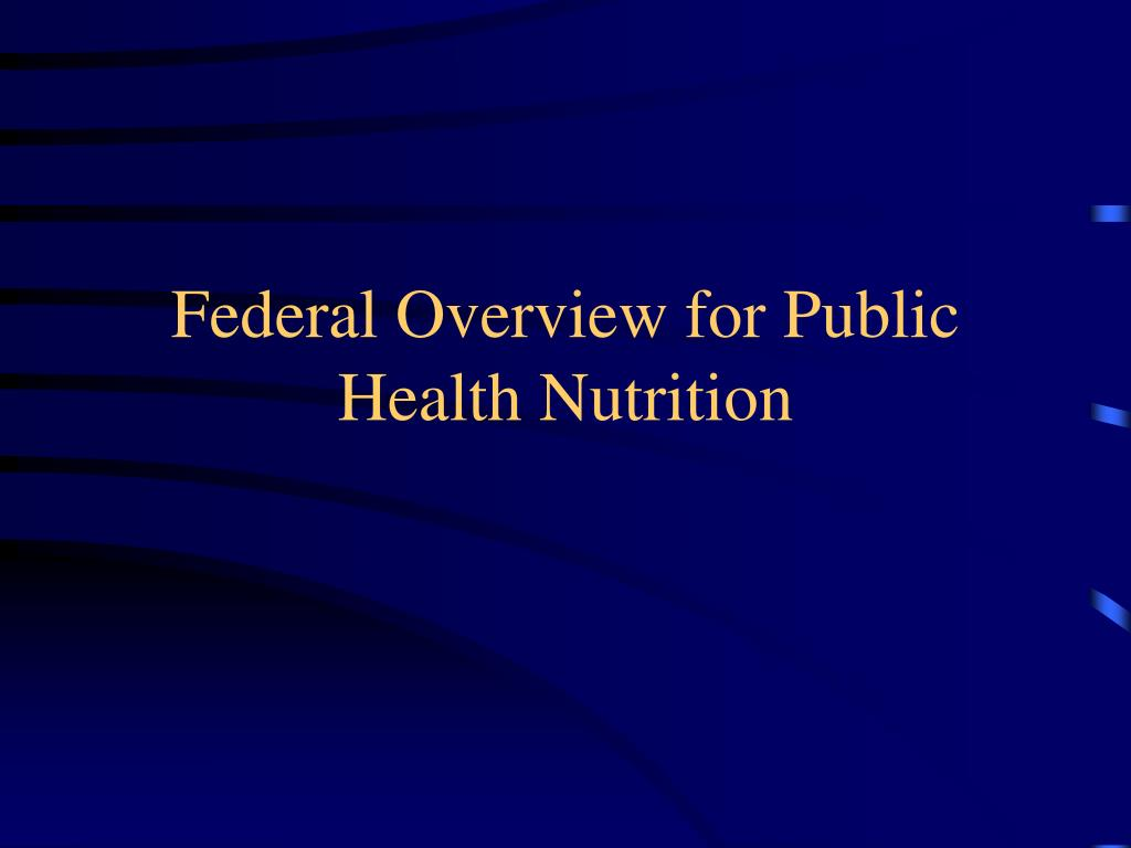 federal overview for public health nutrition l.