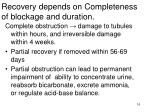 recovery depends on completeness of blockage and duration