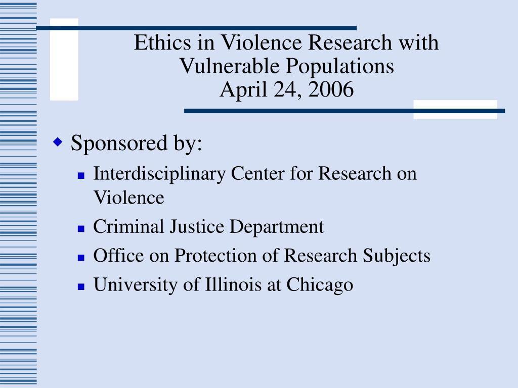 ethics in violence research with vulnerable populations april 24 2006 l.