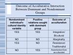 outcome of acculturative interaction between dominant and nondominant groups