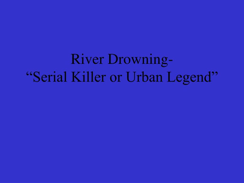 river drowning serial killer or urban legend l.