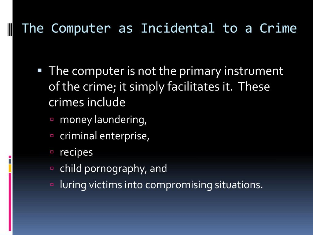 The Computer as Incidental to a Crime