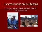 horseback riding and bullfighting