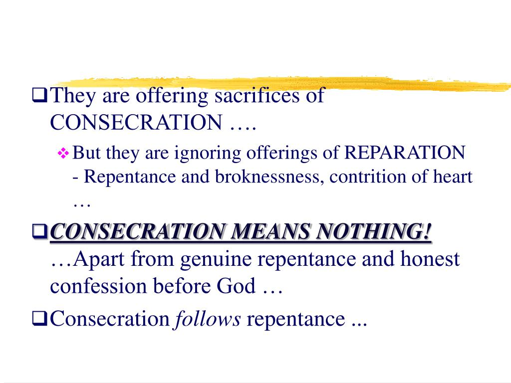 They are offering sacrifices of CONSECRATION ….
