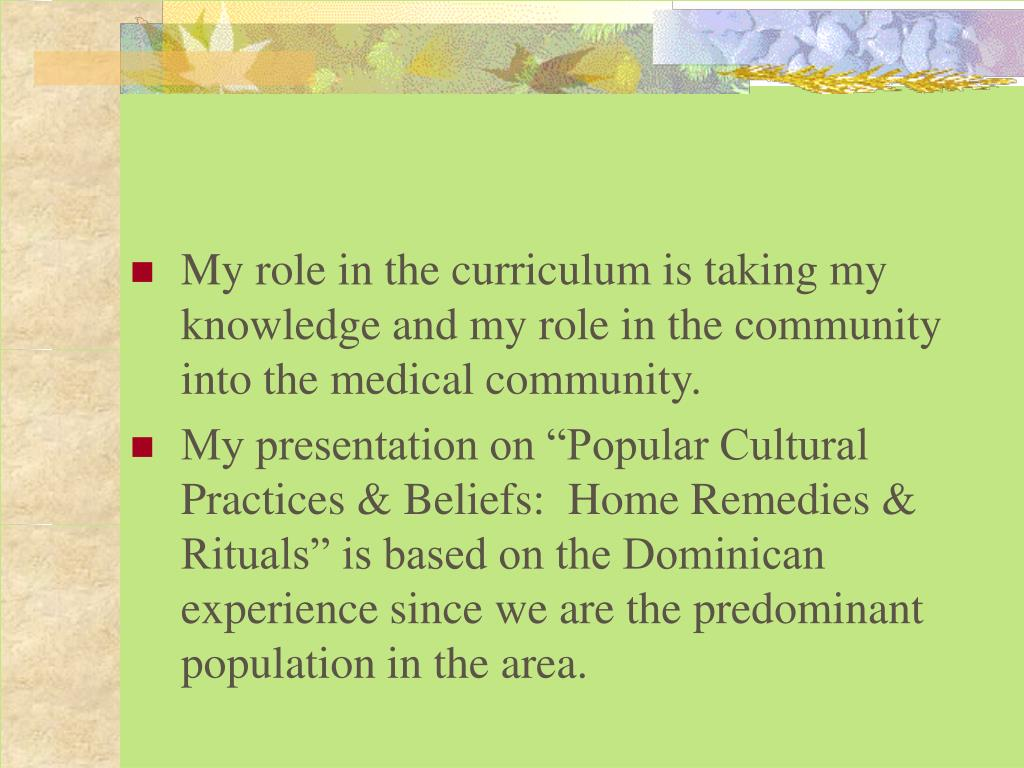 My role in the curriculum is taking my knowledge and my role in the community into the medical community.