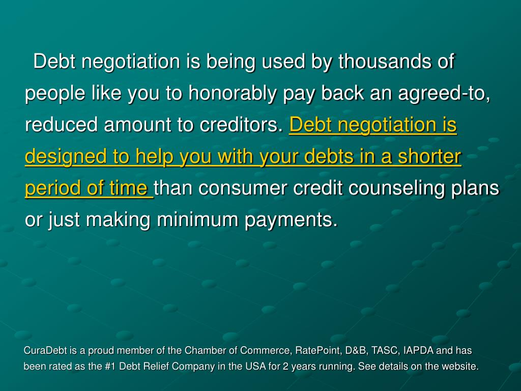 Debt negotiation is being used by thousands of people like you to honorably pay back an agreed-to, reduced amount to creditors.