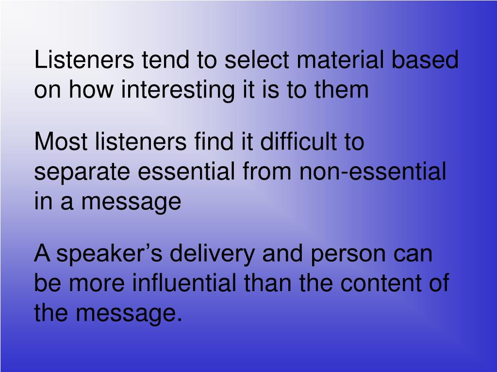 Listeners tend to select material based on how interesting it is to them