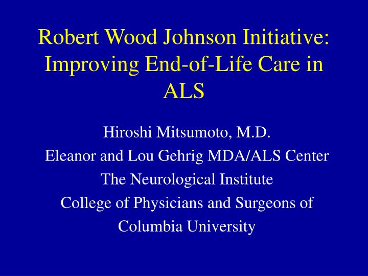 robert wood johnson initiative improving end of life care in als n.