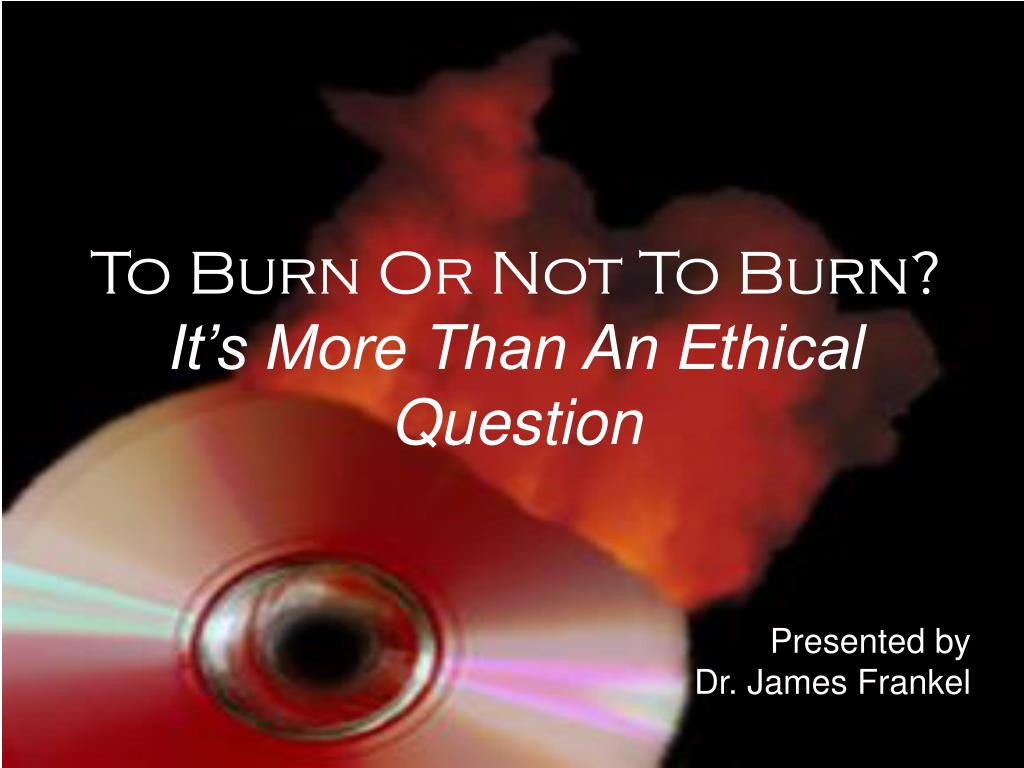 to burn or not to burn it s more than an ethical question l.