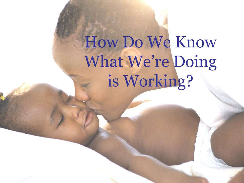 How Do We Know What We're Doing is Working?