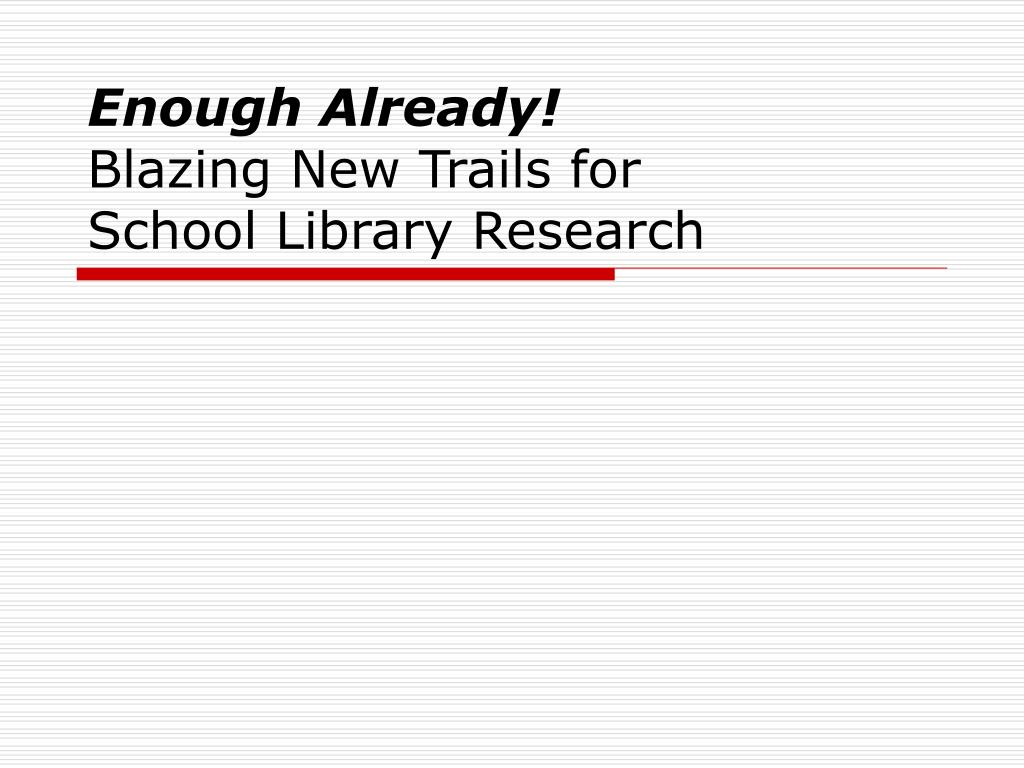 enough already blazing new trails for school library research l.