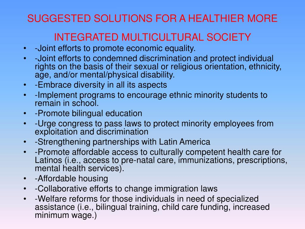 SUGGESTED SOLUTIONS FOR A HEALTHIER MORE INTEGRATED MULTICULTURAL SOCIETY