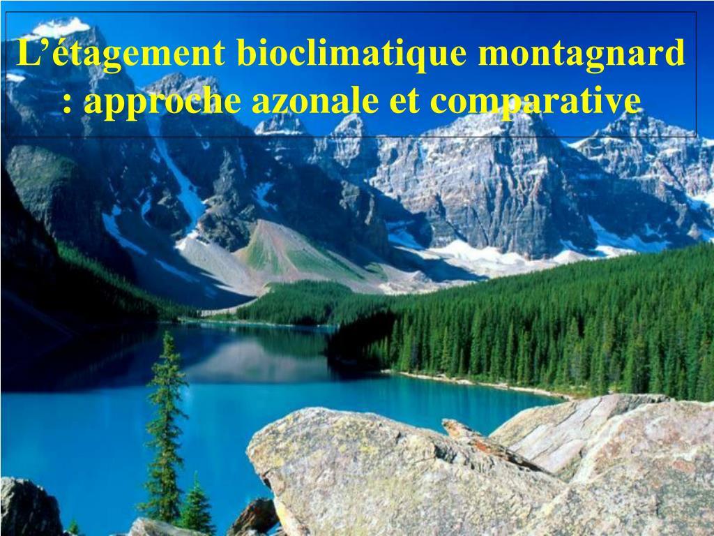 l tagement bioclimatique montagnard approche azonale et comparative l.