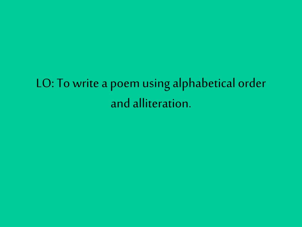 lo to write a poem using alphabetical order and alliteration l.