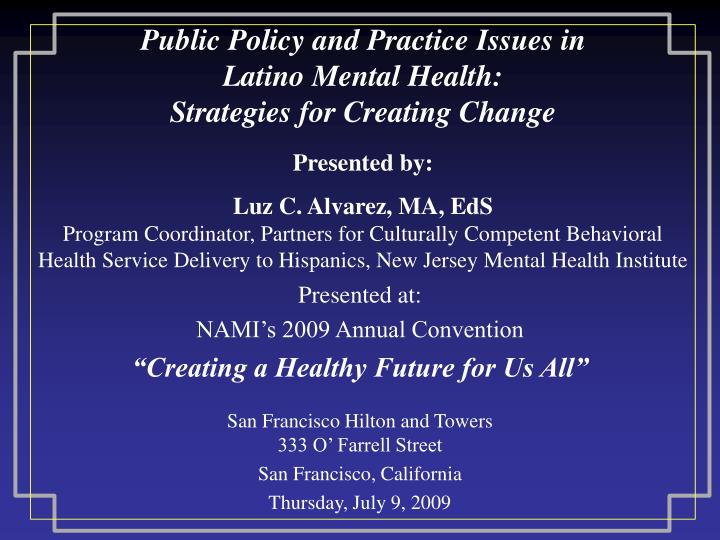 Public policy and practice issues in latino mental health strategies for creating change