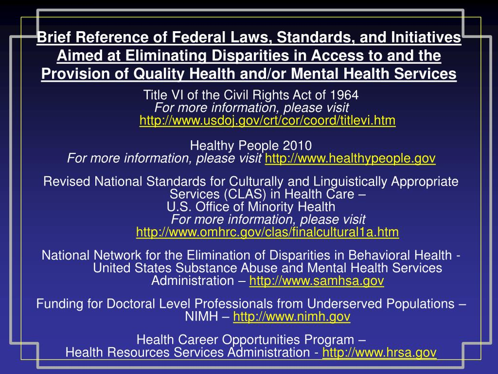 Brief Reference of Federal Laws, Standards, and Initiatives Aimed at Eliminating Disparities in Access to and the Provision of Quality Health and/or Mental Health Services